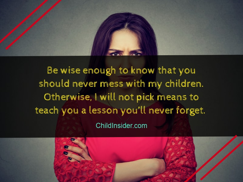 Dont Mess With My Kids 10 Unique Quotes For The Protective Parent