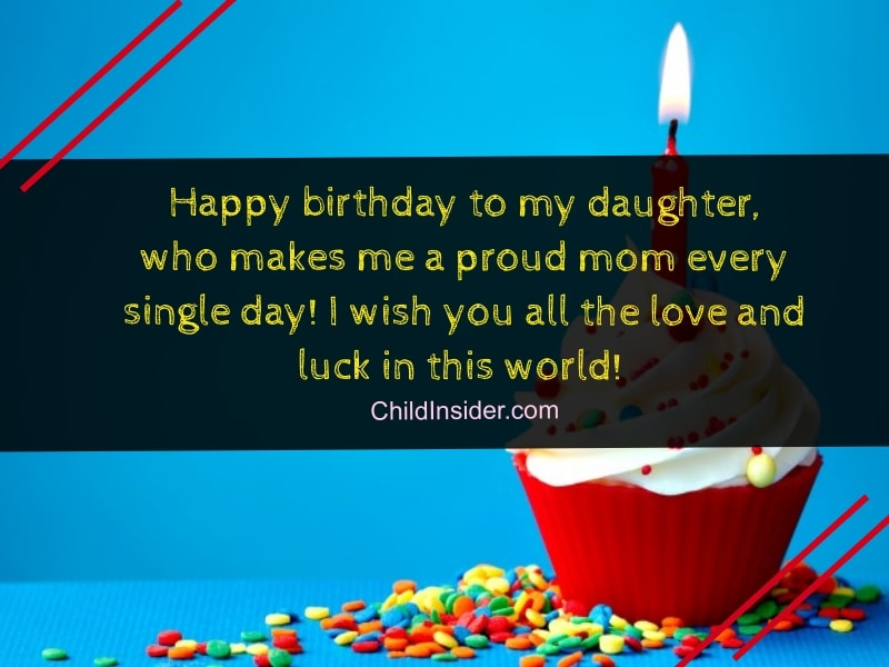 Happy Birthday To My Daughter Who Makes Me A Proud Mom Every Single Day I Wish You All The Love And Luck In This World