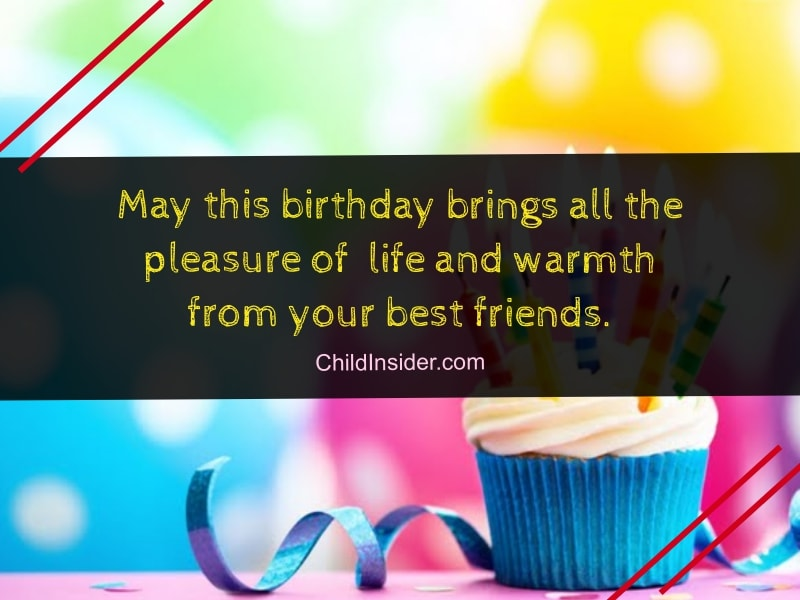 may this birthday brings all the pleasure of life and warmth from your best friends